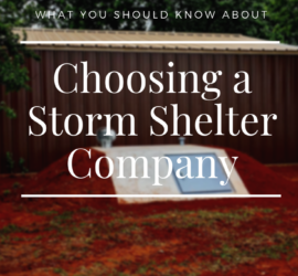 Choosing a Storm Shelter Company- What You Should Know